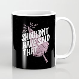 Shouldnt have said that Coffee Mug