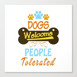 Dogs Welcome - People Tolerated Canvas Print