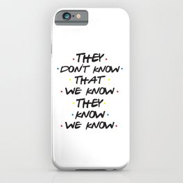 They Don't Know That We Know iPhone Case