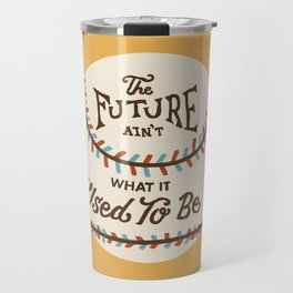 The Future Ain't What It Used To Be Travel Mug