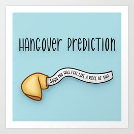 Hangover Prediction – Soon you will feel like a piece of shit Art Print