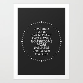 Time And Good Friends Art Print