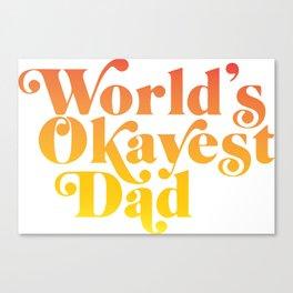 World's Okayest Dad! Canvas Print