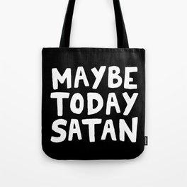 Maybe Today Satan Tote Bag
