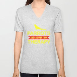 Parrots Are Cheaper Than Therapy yr Unisex V-Neck