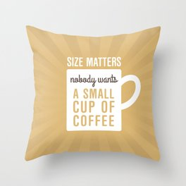 Coffee Size Matters Throw Pillow