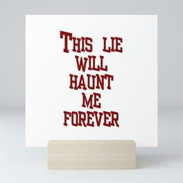 This lie will haunt me forever Mini Art Print