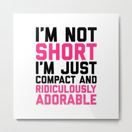 I'm Not Short Funny Quote Metal Print