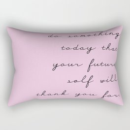do something today that your future self will thank you for quote Rectangular Pillow