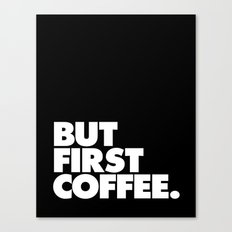 But First Coffee Typography Print Canvas Print