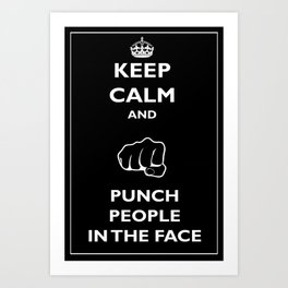 Keep Calm and Punch People in the Face Poster Art Print