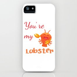 Lobster T-shirt for Men, Women and Kids Youre my lobster iPhone Case