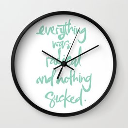 Everything Was Radical And Nothing Sucked Wall Clock