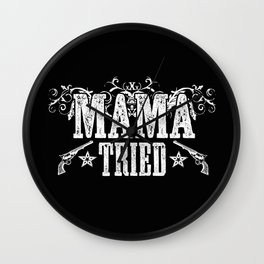 Mama Tried Wall Clock
