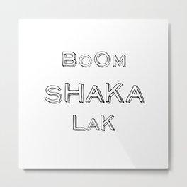 BoomShakaLak Metal Print