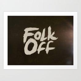 Folk Off Art Print