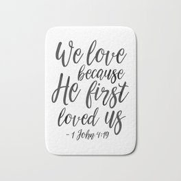 We Love Because He First Loved Us,Bible Verse,Scripture Art,Bible Cover,Bible Print,Christian Quote, Bath Mat