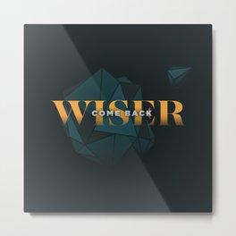 Come Back Wiser Metal Print
