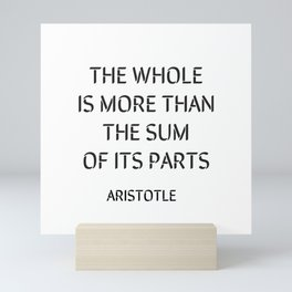 Aristotle Quote - The whole is more than the sum of its parts Mini Art Print
