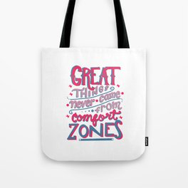 Great Things Never Came From Comfort Zones Tote Bag