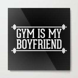 Gym Is My Boyfriend Quote Metal Print