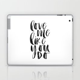 love me like you do, love sign,love quote,anniversary,gift for her,valentines day,boyfriend gift Laptop & iPad Skin