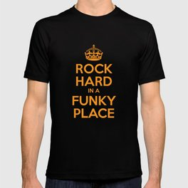 Rock Hard In A Funky Place T-shirt