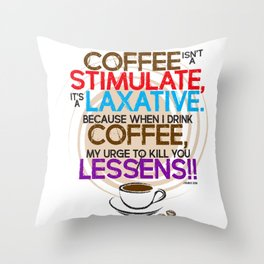 Coffee isn't a Stimulate by Jeronimo Rubio 2016 Throw Pillow
