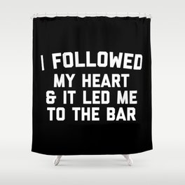 Led Me To Bar Funny Quote Shower Curtain