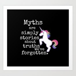 Myths are simply stories about truths we've forgotten Art Print