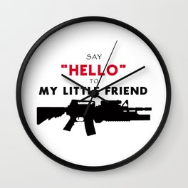 say hello to my little friend Wall Clock