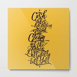 C.R.E.A.M Metal Print