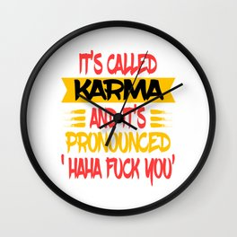 """Funny and hilarious """"It's Called Karma and It's Pronounced Haha Fuck You"""" tee design.  Wall Clock"""