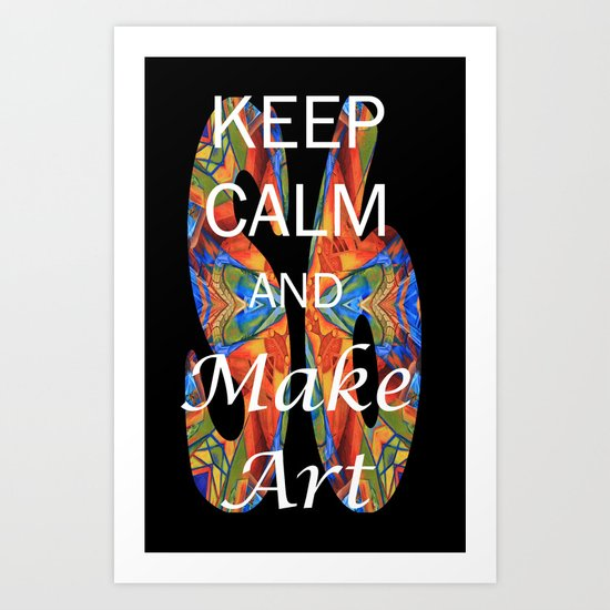 Keep Calm and Make Art Art Print