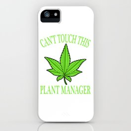 "A Nice Cannabis Tee For High People ""Can't Touch This Plant Manager"" T-shirt Design  Marijuana iPhone Case"