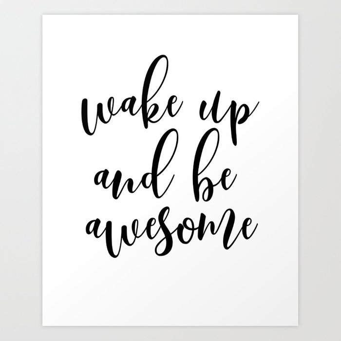 Wake Up And Be Awesome Typography Art Inspirational Quote Motivational Quote Bedroom Wall Art Art Print By Artbynikola Society6,Kitchenaid Dishwasher Installation Kit Home Depot