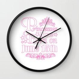 Princesses Are Born On June 15th Funny Birthday Wall Clock