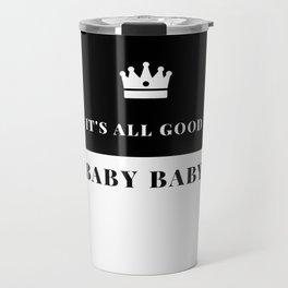 It's all good baby baby Travel Mug