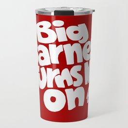 Big Barney Turns Me On Travel Mug