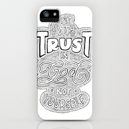 Put Your Trust In God not in yourself iPhone Case