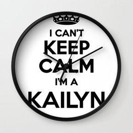 I cant keep calm I am a KAILYN Wall Clock