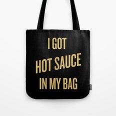I GOT HOT SAUCE IN MY BAG Tote Bag