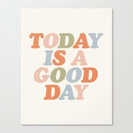 TODAY IS A GOOD DAY peach pink green blue yellow motivational typography inspirational quote decor Canvas Print