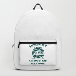 Hockey Is On Leave Me Alone gr Backpack