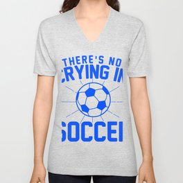 Theres No Crying in soccer Unisex V-Neck