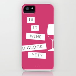 Is It Wine O'Clock Yet? iPhone Case