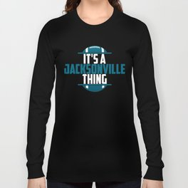 Its A Jacksonville Thing Long Sleeve T-shirt