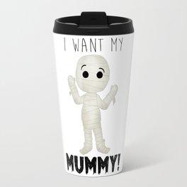 I Want My Mummy! Travel Mug