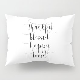 Thankful,Blessed,Happy,Loved, Inspirational Art, Love Sign, Home Decor Pillow Sham