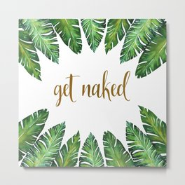 Get Naked Bathroom Decor, Green Tropical Palm Leaves, Gold Text Metal Print